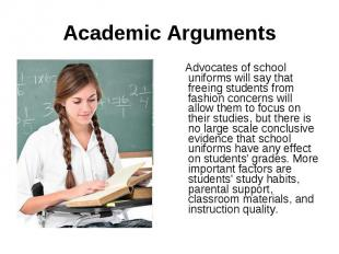 Academic Arguments Advocates of school uniforms will say that freeing students f