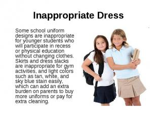Inappropriate Dress Some school uniform designs are inappropriate for younger st
