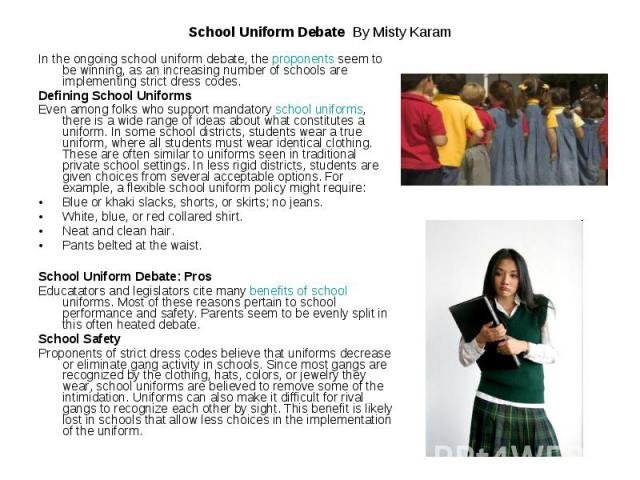 debate on school uniforms The public school uniform debate has been an issue for educators, parents, and students for years this article has information on the pros and cons of public school.