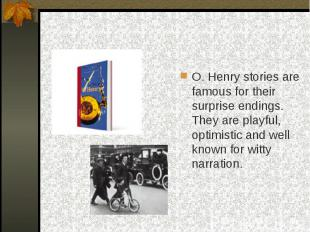 O. Henry stories are famous for their surprise endings. They are playful, optimi