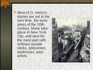 Most of O. Henry's stories are set in his own time, the early years of the 20th