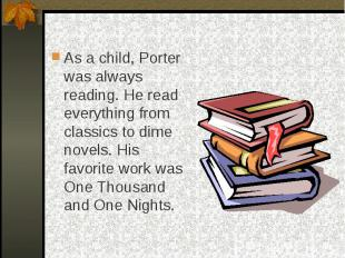 As a child, Porter was always reading. He read everything from classics to dime