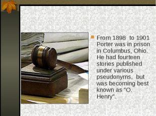 From 1898 to 1901 Porter was in prison in Columbus, Ohio. He had fourteen storie