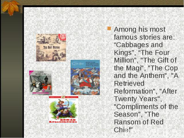 """Among his most famous stories are: """"Cabbages and Kings"""", """"The Four Million"""","""
