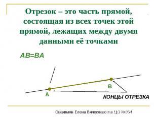Отрезок – это часть прямой, состоящая из всех точек этой прямой, лежащих между д