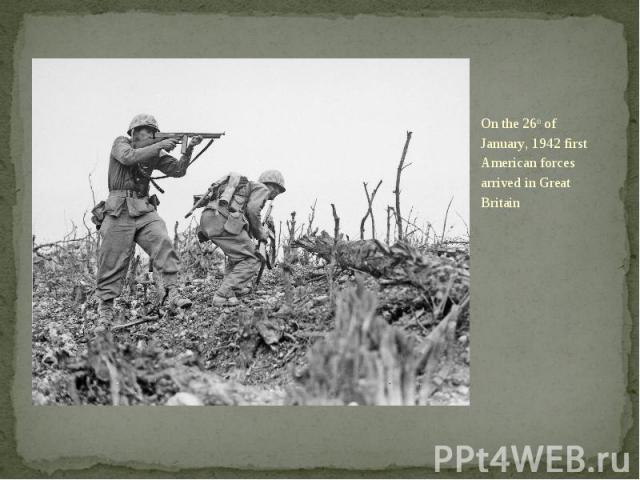 On the 26th of January, 1942 first American forces arrived in Great Britain