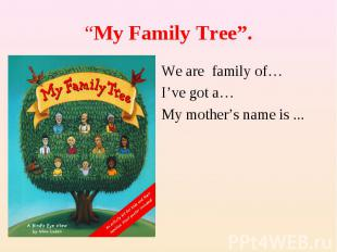 """""""My Family Tree"""".We are family of…I've got a…My mother's name is ..."""