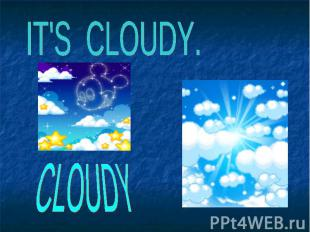 IT'S CLOUDY. CLOUDY