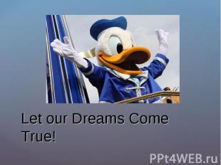 Let our Dreams Come True!