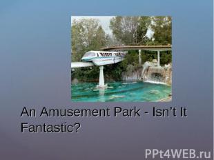 An Amusement Park - Isn't It Fantastic?