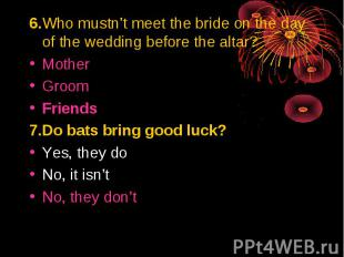 6.Who mustn't meet the bride on the day of the wedding before the altar?MotherGr