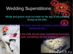 Wedding SuperstitionsBride and groom must not meet on the day of the wedding exc