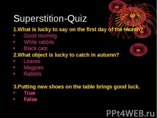 Superstition-Quiz1.What is lucky to say on the first day of the month?Good morni
