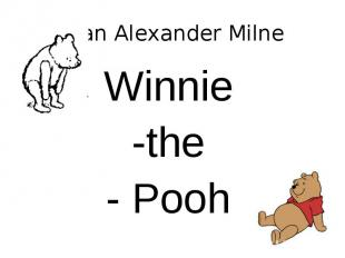 Alan Alexander Milne Winnie-the- Pooh