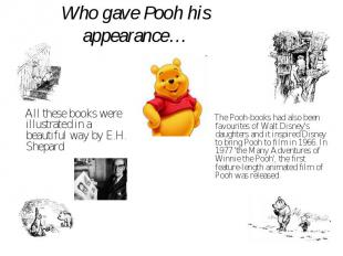 Who gave Pooh his appearance… All these books were illustrated in a beautiful wa