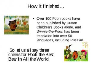 How it finished… Over 100 Pooh books have been published by Dutton Children's Bo