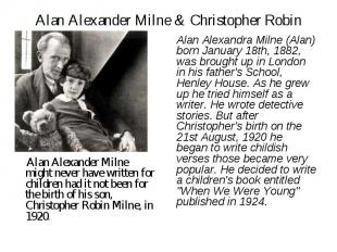 Alan Alexander Milne & Christopher Robin Alan Alexander Milne might never have w