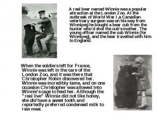 A real bear named Winnie was a popular attraction at the London Zoo. At the outb