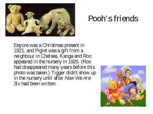 Pooh's friends Eeyore was a Christmas present in 1921, and Piglet was a gift fro