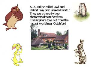 """A. A. Milne called Owl and Rabbit """"my own unaided work."""" They were the only two"""