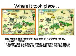 Where it took place… The Winnie-the-Pooh stories are set in Ashdown Forest, Suss