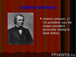 Andrew Johnson Andrew Johnson, 17 US president, was the unique president, person