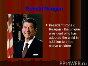 Ronald Reagan President Ronald Reagan - the unique president who has adopted the