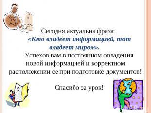 Сегодня актуальна фраза: «Кто владеет информацией, тот владеет миром». Успехов в
