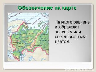 Обозначение на карте На карте равнины изображают зелёным или светло-жёлтым цвето