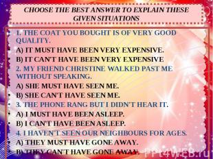 CHOOSE THE BEST ANSWER TO EXPLAIN THESE GIVEN SITUATIONS 1. THE COAT YOU BOUGHT
