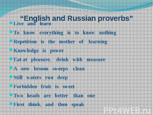 """English and Russian proverbs"" Live and learn То know everything is to know noth"