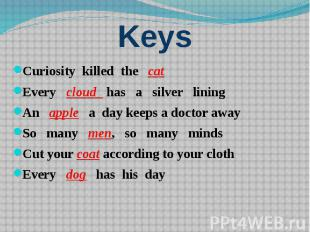 Keys Curiosity killed the cat Every cloud has a silver lining An apple a day kee