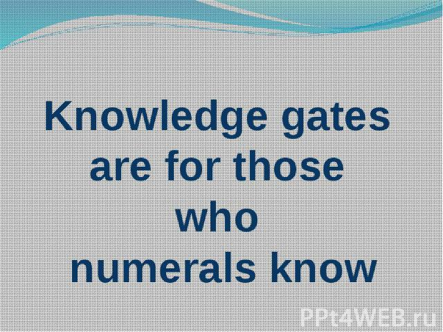 Knowledge gates are for those who numerals know