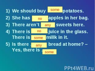 We should buy ……… potatoes. She has ………. apples in her bag. There aren't ……… swe