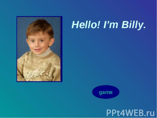 Hello! I'm Billy.