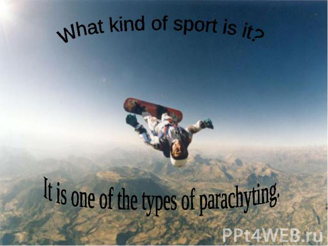 What kind of sport is it? It is one of the types of parachyting.