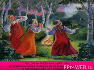 """""""Jump over the fire!"""" her friends yelled at her. Snowmaiden took a step, ran tow"""
