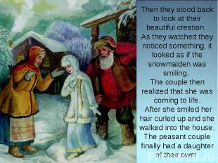 Then they stood back to look at their beautiful creation. As they watched they n