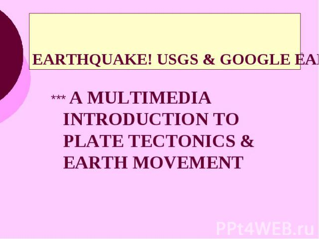 EARTHQUAKE! USGS & GOOGLE EARTH *** A MULTIMEDIA INTRODUCTION TO PLATE TECTONICS & EARTH MOVEMENT