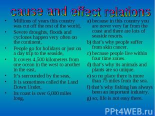 cause and effect relations Millions of years this country was cut off the rest o