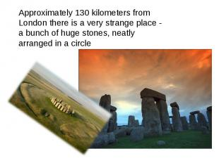 Approximately 130 kilometers from London there is a very strange place - a bunch