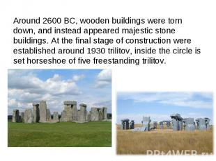 Around 2600 BC, wooden buildings were torn down, and instead appeared majestic s
