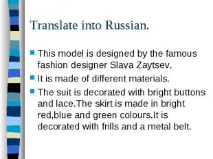 Translate into Russian.This model is designed by the famous fashion designer Sla