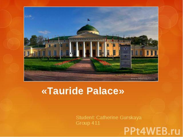 Tauride Palace Student: Catherine Gurskaya Group 411