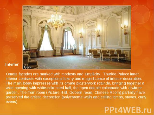 Ornate facades are marked with modesty and simplicity. Tauride Palace inner interior contrasts with exceptional luxury and magnificence of interior decoration. The main lobby impresses with its ornate plasterwork rotunda, bringing together a wide op…
