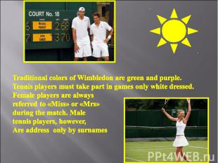 Traditional colors of Wimbledon are green and purple. Tennis players must take p