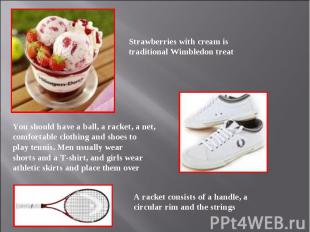 Strawberries with cream is traditional Wimbledon treat You should have a ball, a