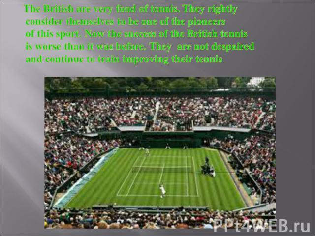 The British are very fond of tennis. They rightly consider themselves to be one of the pioneers of this sport. Now the success of the British tennis is worse than it was before. They are not despaired and continue to train improving their tennis