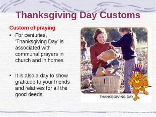 Thanksgiving Day Customs Custom of praying For centuries, 'Thanksgiving Day' is