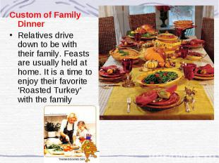 Custom of Family Dinner Relatives drive down to be with their family. Feasts are